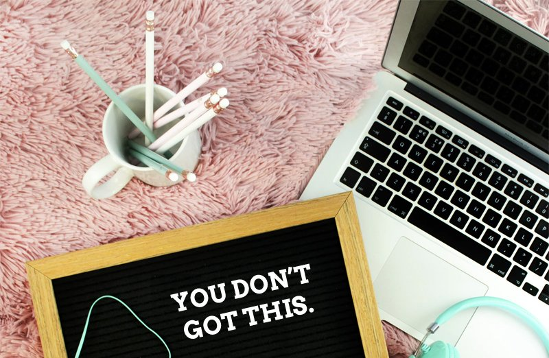 "Letterboard with the text ""You don't got this."""